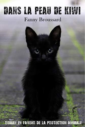 Dans la peau de Kiwi: Roman en faveur de la protection animale (Dans la peau de... t. 1) (French Edition)