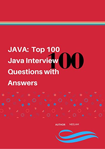 JAVA: Top 100 Java Interview Questions with Answers, NEELAM