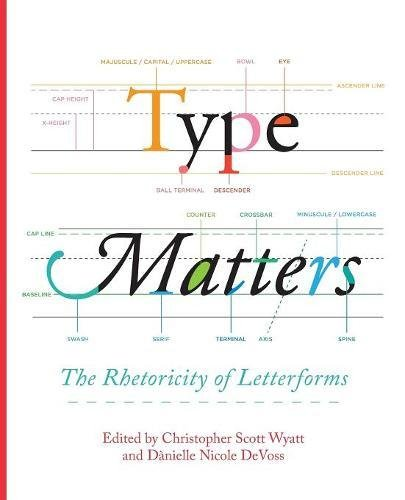 Type Matters: The Rhetoricity of Letterforms (Visual Rhetoric) by Parlor Press