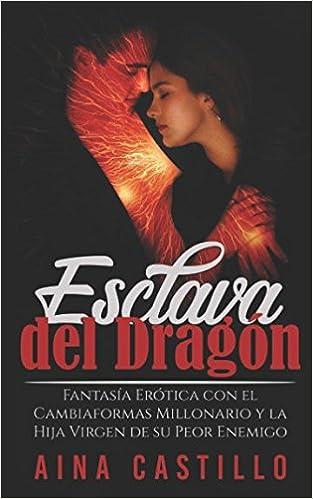 Esclava del Dragón: Fantasía Erótica con el Cambiaformas Millonario y la Hija Virgen de su Peor Enemigo Novela de Romance, Erótica y Fantasía: Amazon.es: ...
