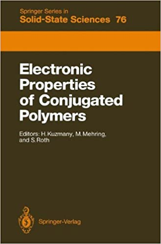 Electronic Properties of Conjugated Polymers: Proceedings of an International Winter School, Kirchberg, Tirol, March 14–21, 1987 (Springer Series in Solid-State Sciences)