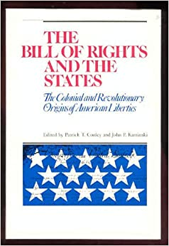 Book The Bill of Rights and the States: The Colonial and Revolutionary Origins of American Liberties