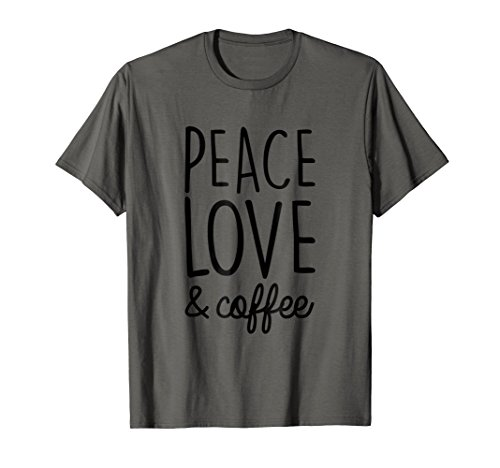 Peace Love Coffee - Peace Love and Coffee Funny T Shirt for Men's & Women's
