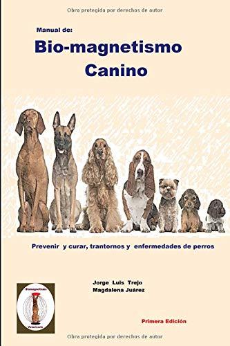 Manual de Bio-magnetismo Canino Prevenir y curar las enfermedades de los perros.  [Trejo, Jorge Luis] (Tapa Blanda)