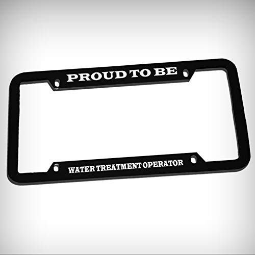 Proud Be Water Treatment Operator Career Zinc Metal Tag Holder Car Auto License Plate Frame Decorative Border - Black Sign for Home Garage Office Decor