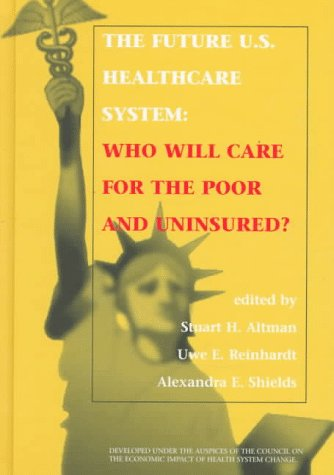 The Future U.S. Healthcare System: Who Will Care for the Poor and Uninsured?
