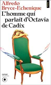 L'Homme qui parlait d'Octavia de Cadix par Alfredo Bryce-Echenique