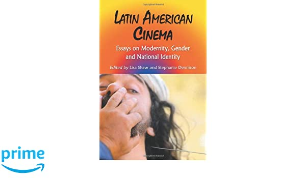 latin american cinema essays on modernity gender and national latin american cinema essays on modernity gender and national identity lisa shaw stephanie dennison 9780786420049 com books
