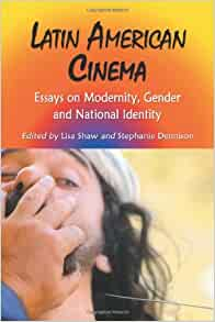latin american cinema essays on modernity gender and national identity Latin america is a vast, geographically and culturally diverse region stretching   latin american cinema: essays on modernity, gender and national identity.