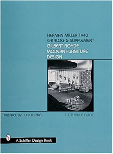 Herman Miller 1940 Catalog   Supplement  Gilbert Rohde Modern Furniture  Design With Value Guide  Schiffer Book for Collectors   Leslie Pina   9780764307058. Herman Miller 1940 Catalog   Supplement  Gilbert Rohde Modern