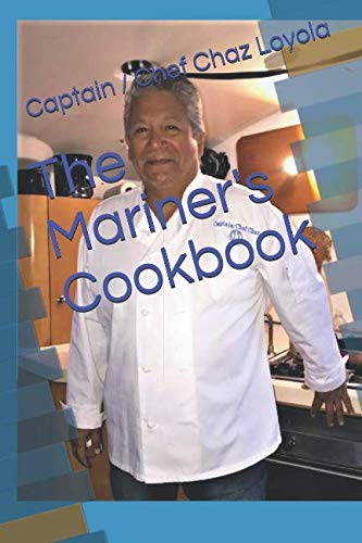 The Mariner's Cookbook by Capt Charles Chaz Loyola