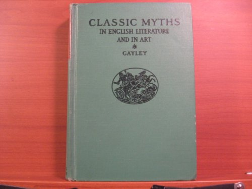 The Classic Myths in English Literature and in Art Based Originally on Bulfinch's Age of Fable
