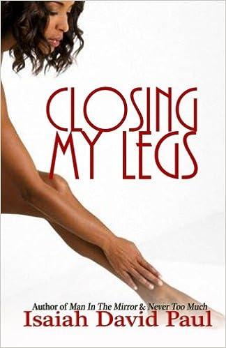 Closing My Legs: Amazon co uk: Isaiah David Paul
