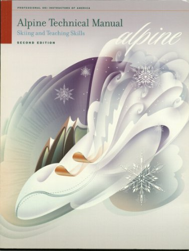 Alpine Technical Manual: Skiing and Teaching (Alpine Professional Ski)