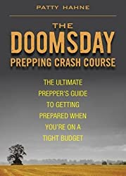 The Doomsday Prepping Crash Course( The Ultimate Prepper's Guide to Getting Prepared When You're on a Tight Budget)[DOOMSDAY PREPPING CRASH COURSE][Paperback]