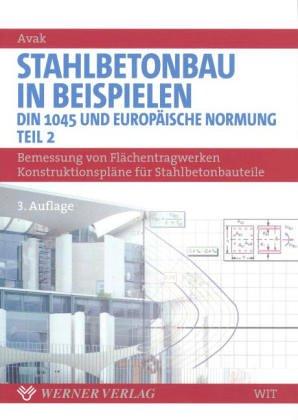 Stahlbetonbau in Beispielen, Tl. 2. Bemessung von Flächentragwerken, Konstruktionspläne für Stahlbetonbauteile