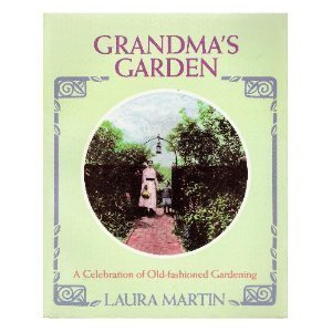 Grandma's Garden: A Celebration of Old-Fashioned Gardening, Martin, Laura C.