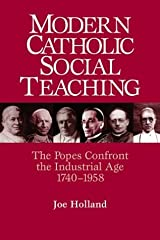 Modern Catholic Social Teaching: The Popes Confront the Industrial Age 1740-1958 Paperback