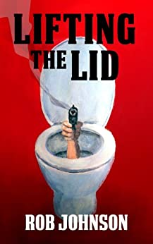 Lifting the Lid - A comedy thriller by [Johnson, Rob]