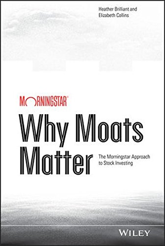 Why Moats Matter: The Morningstar Approach to Stock Investing by Wiley