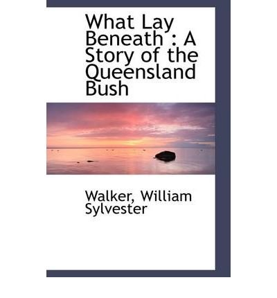what-lay-beneath-a-story-of-the-queensland-bush-paperback-common