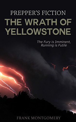 The Wrath of Yellowstone (Preppers Fiction): The Fury is Imminent, Running is Futile by [Montgomery, Frank]
