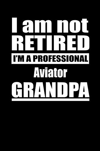 I Am Not Retired I'm A Professional Aviator Grandpa: Blank Lined Notebook Journal ()