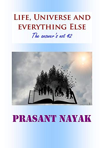 Life, Universe and Everything Else: The Answer's Not 42 (The Meaning Of Life The Universe And Everything)