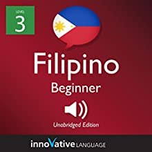 Learn Filipino - Level 3: Beginner Filipino: Volume 1: Lessons 1-25 Audiobook by  Innovative Language Learning LLC Narrated by  FilipinoPod101.com