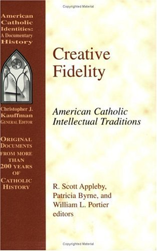 Download Creative Fidelity: American Catholic Intellectual Traditions (American Catholic Identities Series, A) ebook