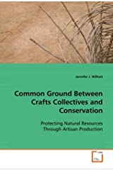 Common Ground Between Crafts Collectives and Conservation: Protecting Natural Resources Through Artisan Production Paperback