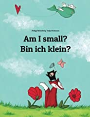 """Bilingual Edition English-German """"Am I small?"""" - Tamia is not sure and keeps asking various animals that she meets on her journey. Eventually she finds the surprising answer...Reviews""""This is baby's favorite book!"""" —Amazon Customer Review fro..."""