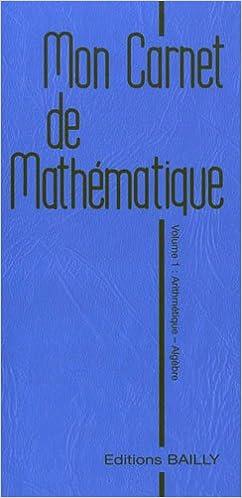 En ligne Mon carnet de mathématique : Volume 1, Arithmétique et algèbre epub pdf