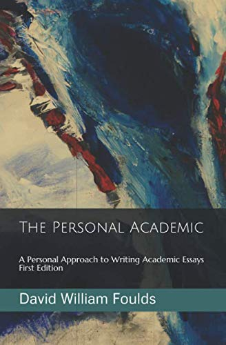 The Personal Academic: A Personal Approach to Writing Academic Essays