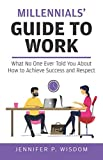 img - for Millennials' Guide to Work: What No One Ever Told You About How to Achieve Success and Respect book / textbook / text book