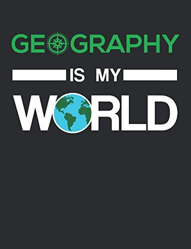Geography Is My World: Geography Teacher Notebook, Blank Paperback Journal, Teacher Appreciation Gift, 150 pages, college lined (World Geography Projects For High School Students)