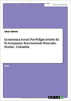 Book La Amenaza Actual Por Peligro Aviario En El Aeropuerto Internacional Matecaña, Pereira - Colombia