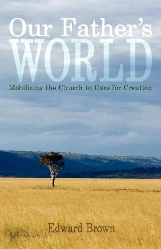 Our Father's World: Mobilizing the Church to Care for Creation