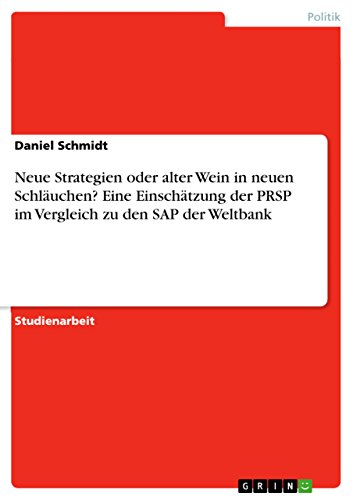 Neue Strategien oder alter Wein in neuen Schläuchen? Eine Einschätzung der PRSP im Vergleich zu den SAP der Weltbank (German Edition) Pdf