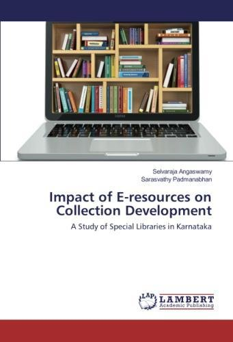 Download Impact of E-resources on Collection Development: A Study of Special Libraries in Karnataka pdf epub