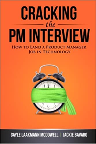 Cracking the PM Interview: How to Land a Product Manager Job in Technology – by Jackie Bavaro and Gayle Laakmann McDowell