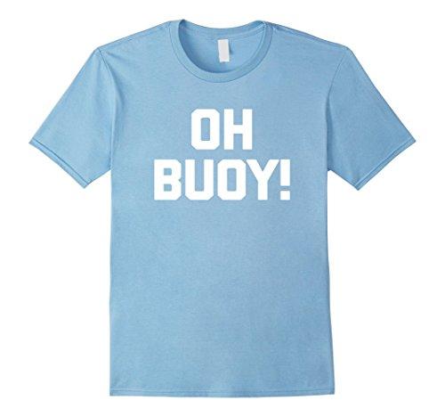Mens Oh Buoy! T-Shirt funny saying boat sailing boating c...
