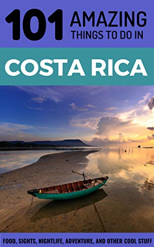 101 Amazing Things to Do in Costa Rica: Costa Rica Travel Guide (Backpacking Costa Rica, Budget Travel Costa Rica, Central America Travel Guide) (Best Shopping In Costa Rica)