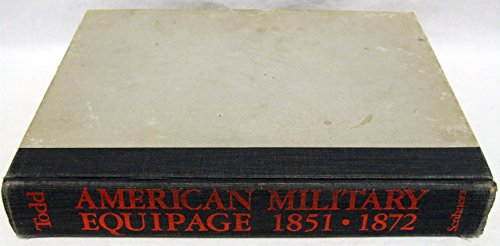American Military Equipage, 1851-1872: A Description by Word and Picture of What the American Solider, Sailor, and Marine of These Years Wore and Car