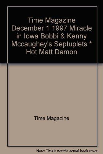 Time Magazine December 1 1997 Miracle in Iowa Bobbi & Kenny McCaughey's Septuplets The Brave New Science of Making Babies * Hot Matt Damon * Wall Street's Arab Prince
