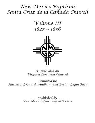 Download New Mexico Baptisms: Santa Cruz de la Canada Church, Vol. III: 1827 - 1856 ebook