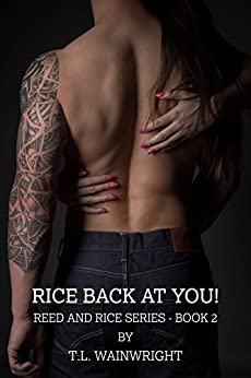 RICE BACK AT YOU! (REED AND RICE SERIES Book 2) by [WAINWRIGHT, T.L]