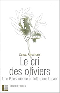 Le cri des oliviers : une Palestinienne en lutte pour la paix, Farhat-Naser, Sumaya