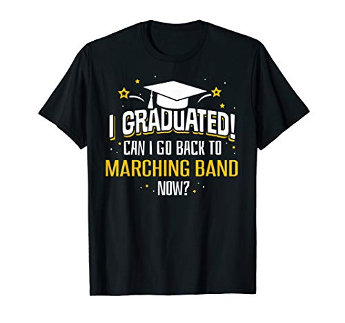 Funny I Graduated Now Can I Go Back To MARCHING BAND Gift T-Shirt