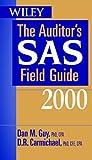 Auditor's SAS Field Guide 2000, Dan M. Guy, 0471360546